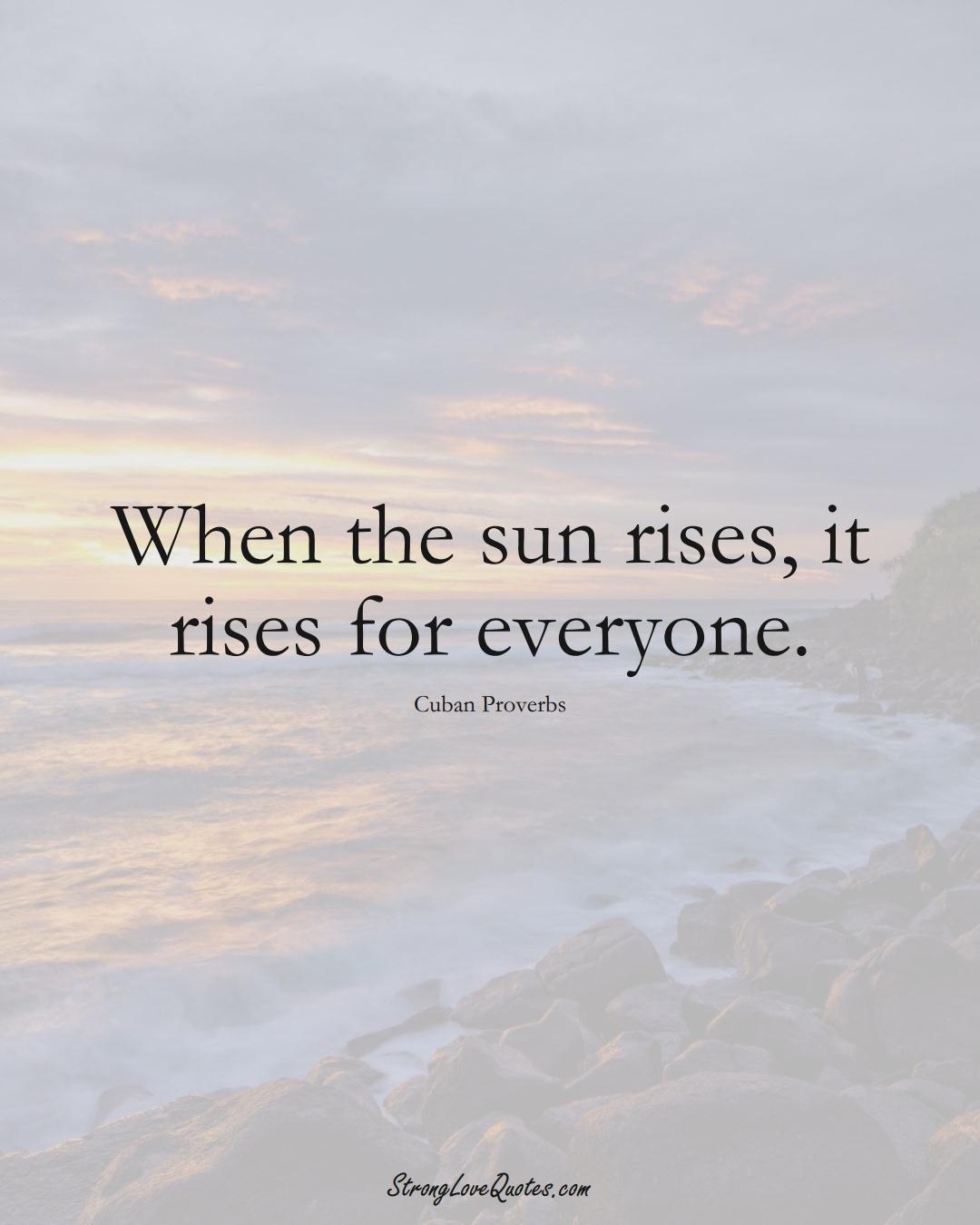 When the sun rises, it rises for everyone. (Cuban Sayings);  #CaribbeanSayings