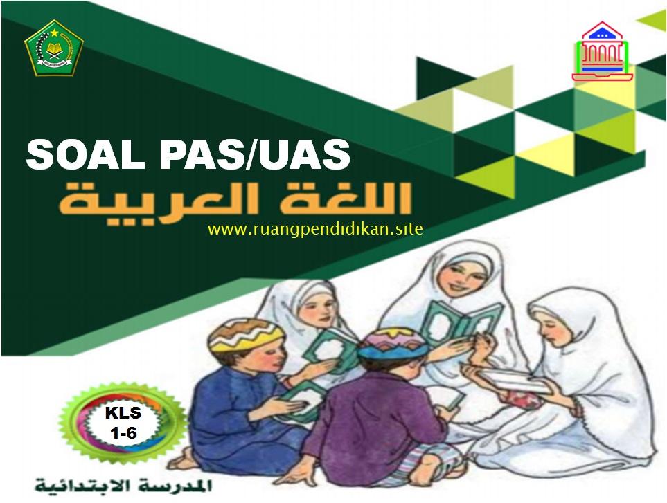 Soal PAS Bahasa Arab Semester 1 Kelas 1-6 SD/MI
