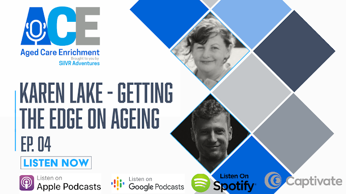 Ep. 04 Aged Care Enrichment Podcast: Karen Lake - Getting the Edge on Ageing