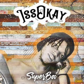 Superboi Issokay, Issokay mp3, Issokay mp3 download, Issokay by Superboi mp3 download, Issokay by Superboi
