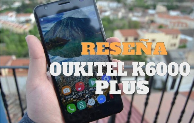 [Análisis con Vídeo] Oukitel K6000 Plus, ¡nos hemos Enamorado!