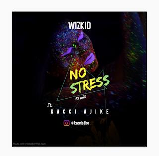 MUSIC: Wizkid Ft. Kacci Ajike - No Stress (Remix)   @wizkidayo