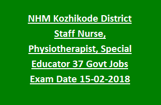 NHM Kozhikode District Staff Nurse, Physiotherapist, Special Educator 37 Govt Jobs Recruitment Exam Date 15-02-2018
