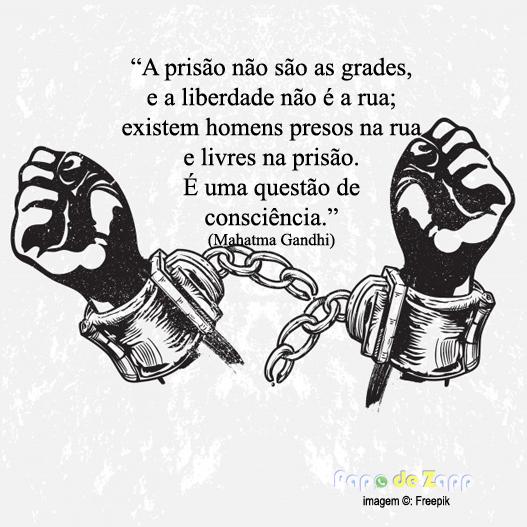 A Prisão Não São As Grades E A Liberdade Não é A Rua