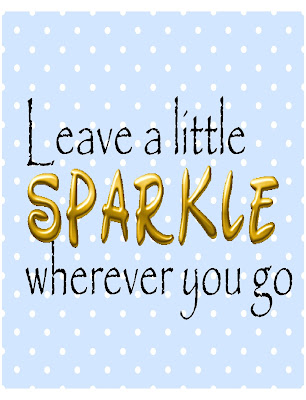 Leave a little Sparkle wherever you go.  Share this printable quote with your friends and brighten the day for all.