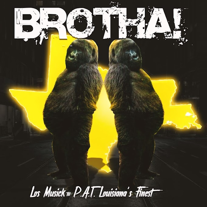 """Los Musick releases """"BROTHA!"""" Feat. P.A. T. Louisiana's Finest"""