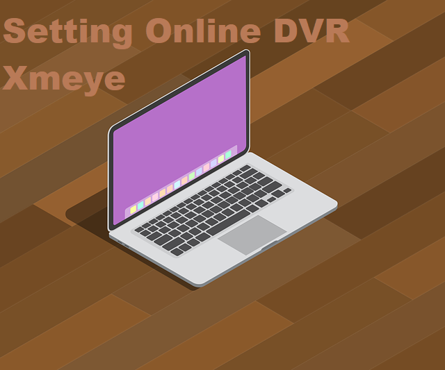 Cara setting DVR XMeye di Komputer/PC terbaru 2020