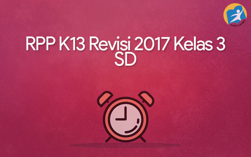Rpp K13 Revisi 2017 Kelas 3 Sd Rpp K13 Revisi