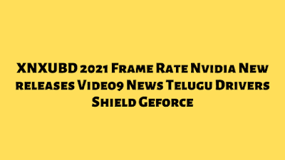 XNXUBD 2021 Frame Rate Nvidia New releases Video9