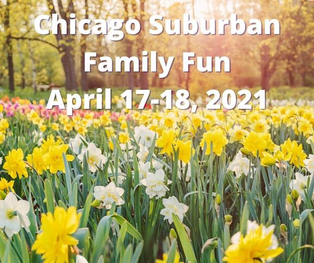 chicago Suburban Family Fun April 17-18, 2021
