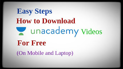 How To Download Unacademy Videos Free on Mobile/Laptop