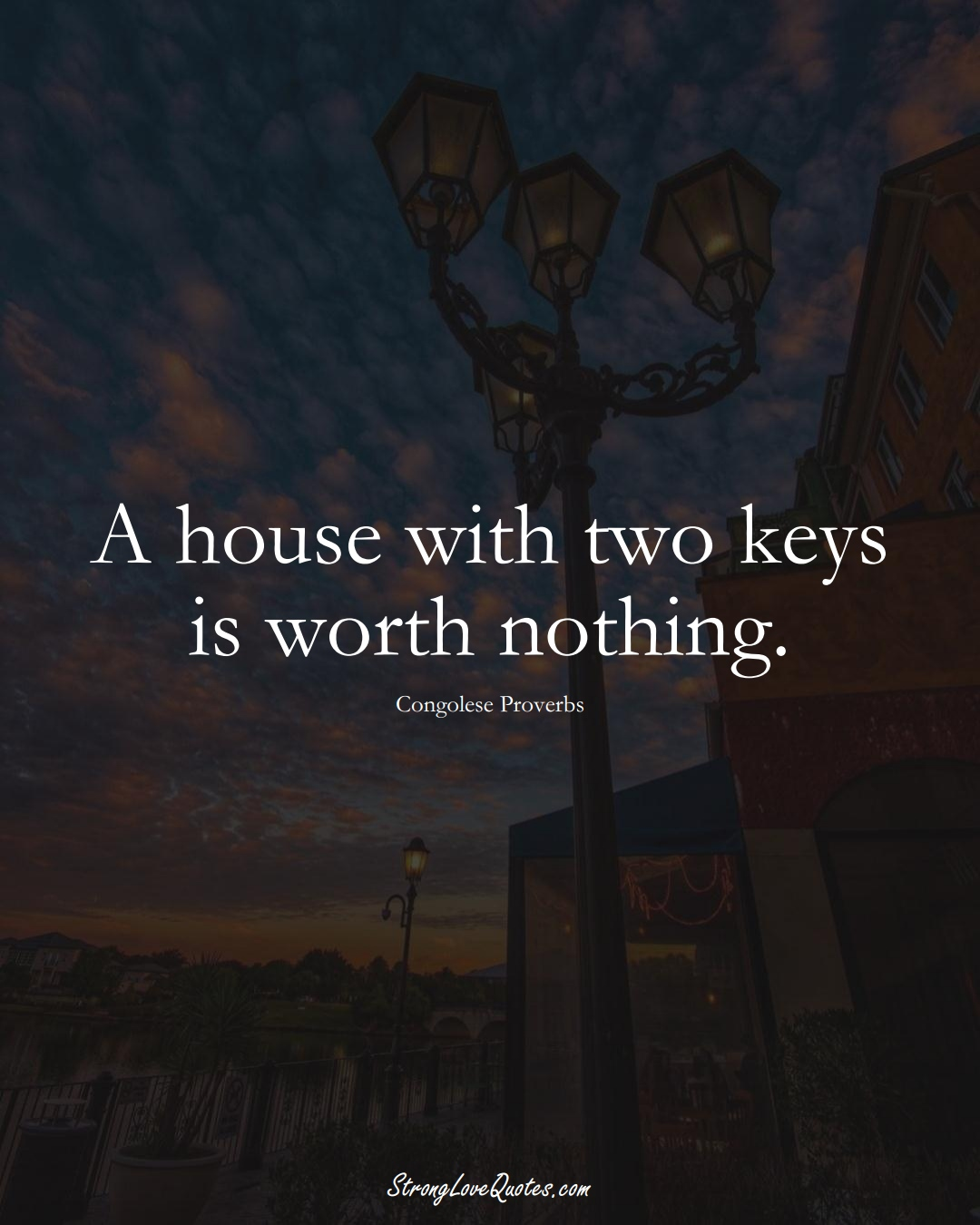 A house with two keys is worth nothing. (Congolese Sayings);  #AfricanSayings
