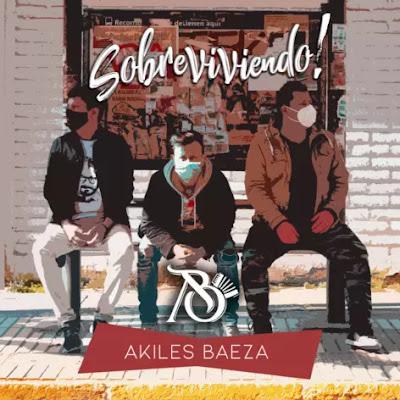 """""""Sobreviviendo"""": Akiles Baeza presenta su nuevo sencillo"""