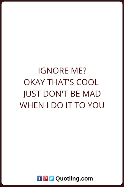 Quotes about being ignored by someone you care about