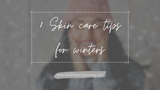 8 EASY TIPS FOR SKIN CARE IN WINTERS