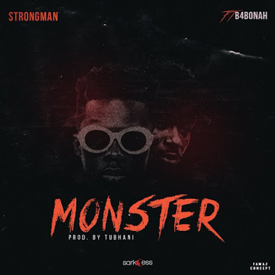 Strongman – Monster ft. B4Bonah (Prod. by Tubhani)(Download)