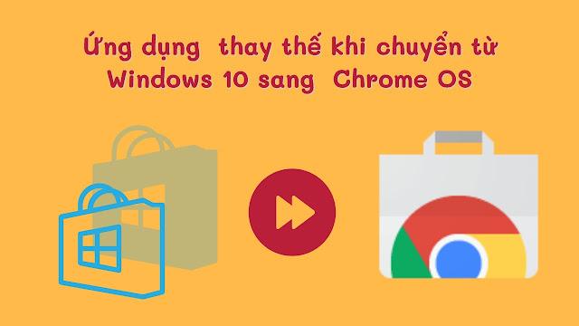 Các ứng dụng thay thế khi chuyển từ Windows sang Chrome OS