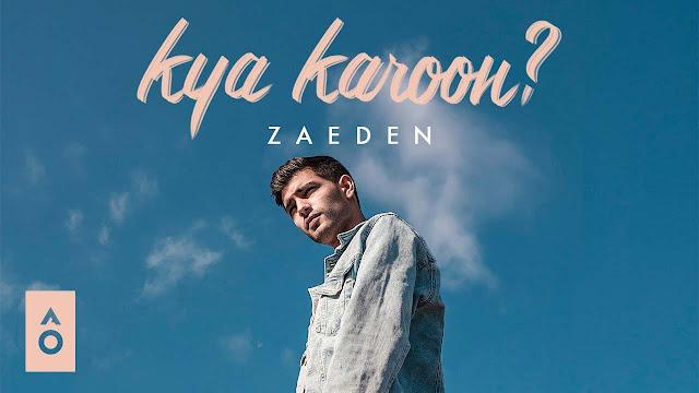 Kya Karoon Lyrics – Zaeden