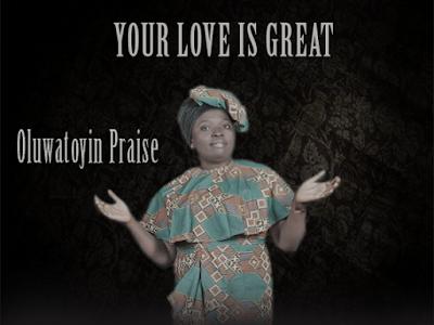 ALBUM: Oluwatoyin Praise - YOUR LOVE IS GREAT