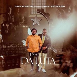Ivan Alekxei – Diante da Luta (Feat Mago De Sousa) download mp3