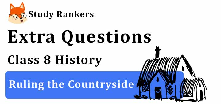 Ruling the Countryside Extra Questions Chapter 3 Class 8 History