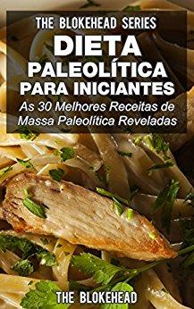 Dieta Paleolítica para Iniciantes As 30 melhores receitas de massa Paleolítica reveladas The Blokehead
