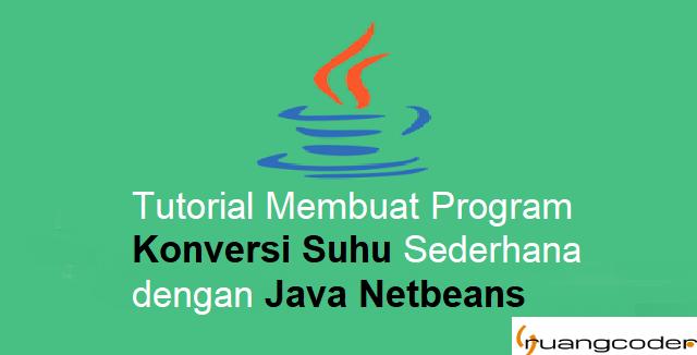 Cara Membuat Program Konversi Suhu Sederhana dengan Java Netbeans