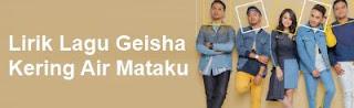 Lirik Lagu Geisha - Kering Air Mataku