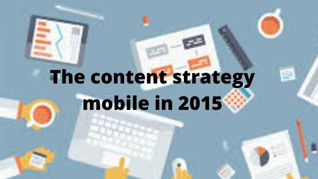 The content strategy mobile in 2015