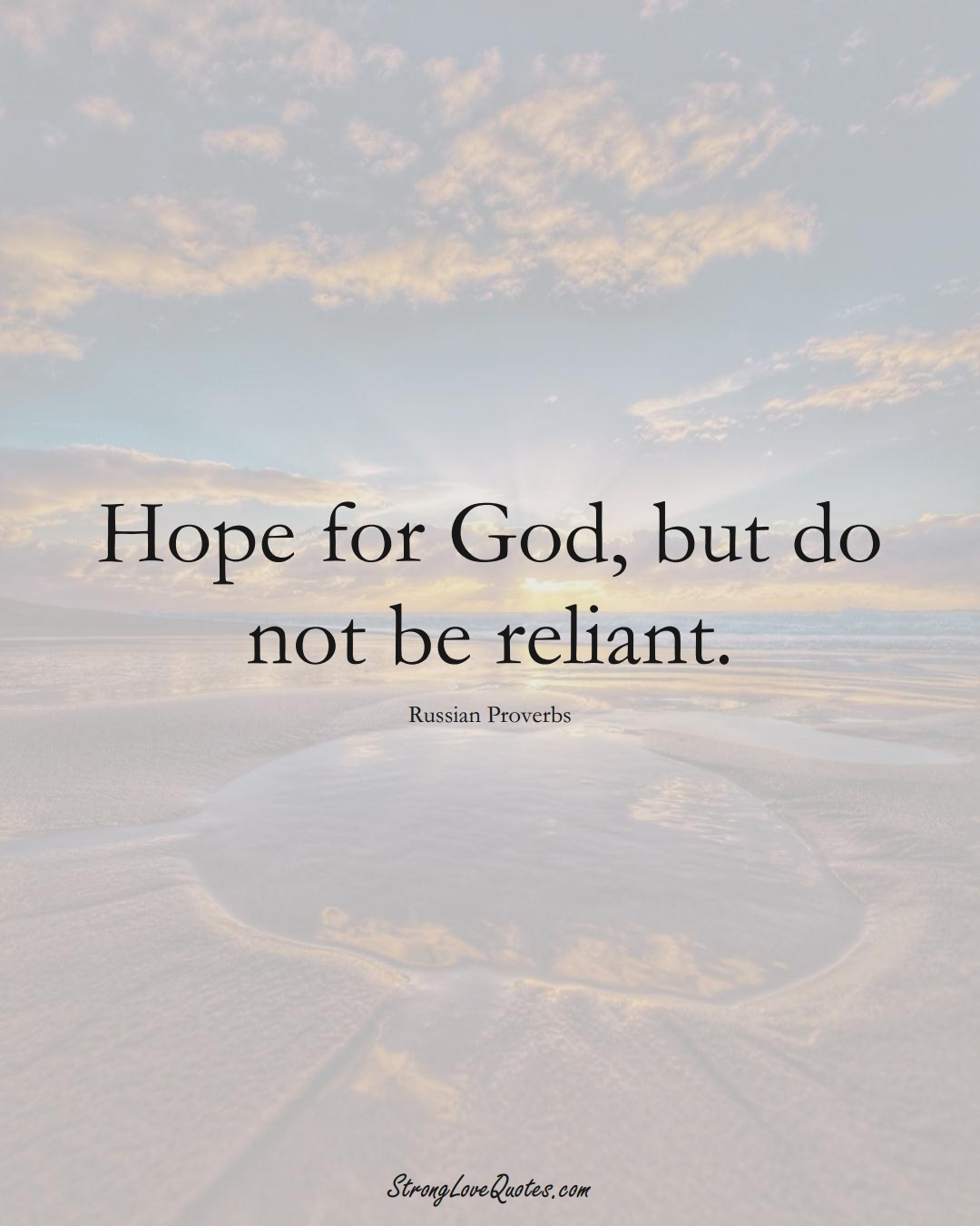 Hope for God, but do not be reliant. (Russian Sayings);  #AsianSayings