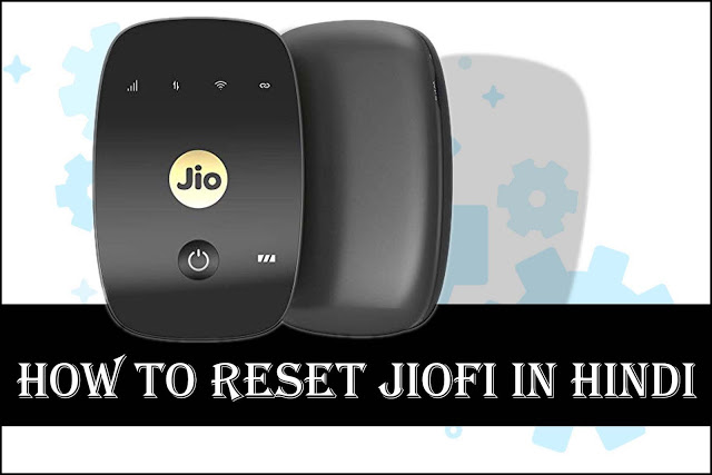 How to reset jiofi in hindi, How to reset jiofi uername, How to reset jiofi password, How to reset jiofi all setting