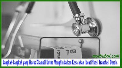 Langkah-Langkah yang Harus Diambil Untuk Menghindarkan Kesalahan Identifikasi Transfusi Darah.