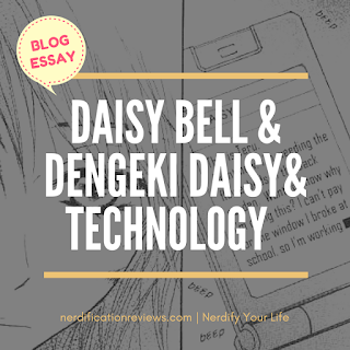 click here to read the blog essay daisy bell and dengeki daise and technology