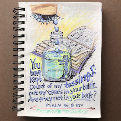 You have kept count of my tossings; put my tears in your bottle. Are they not in your book? Psalm 56:8