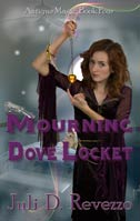 Mourning Dove Locket, Antique Magic book 4, by Juli D. Revezzo, Gothic fiction, witch fiction, pagan paranormal fiction