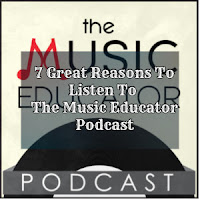 7 Great Reasons To Listen To The Music Educator Podcast