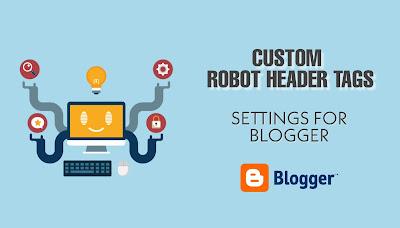 Custom Robots Header Tags Settings For Blogger 2019
