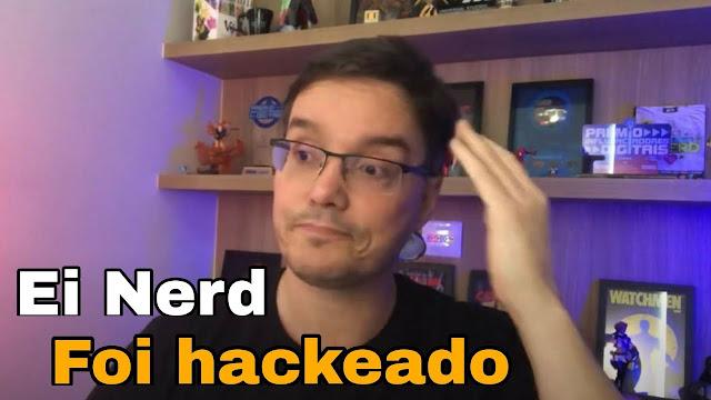 'Ei Nerd' hackeado: canal é invadido para promoção de golpes