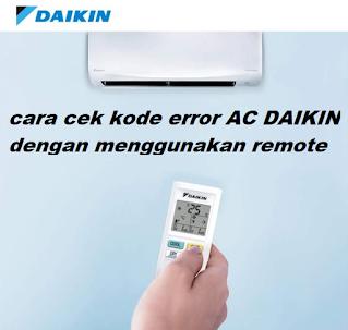kode error ac daikin inverter, cara cek kode error ac daikin dengan remote