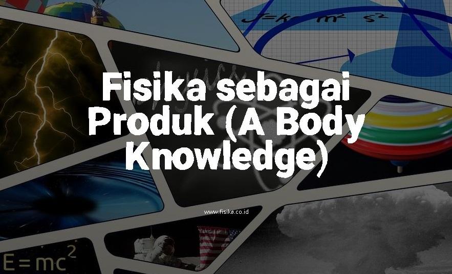 fisika sebagai produk