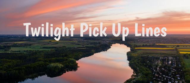 Twilight Pick Up Lines