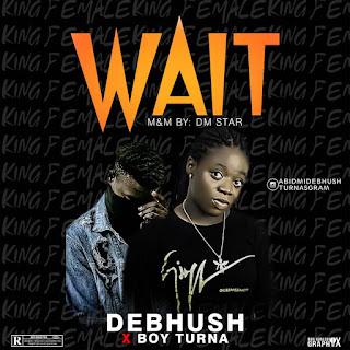 [Lagos music] Debhush ft Boy Turna - wait (prod. D.M star)