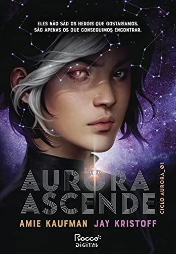Resenha #700: Aurora Ascende - Amie Kaufman & Jay Kristoff (Rocco)