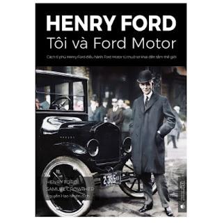 Henry Ford – Tôi và Ford Motor: Cách tỉ phú Henry Ford điều hành Ford Motor từ thuở sơ khai đến tầm thế giới (phiên bản chuẩn kinh doanh) ebook PDF EPUB AWZ3 PRC MOBI