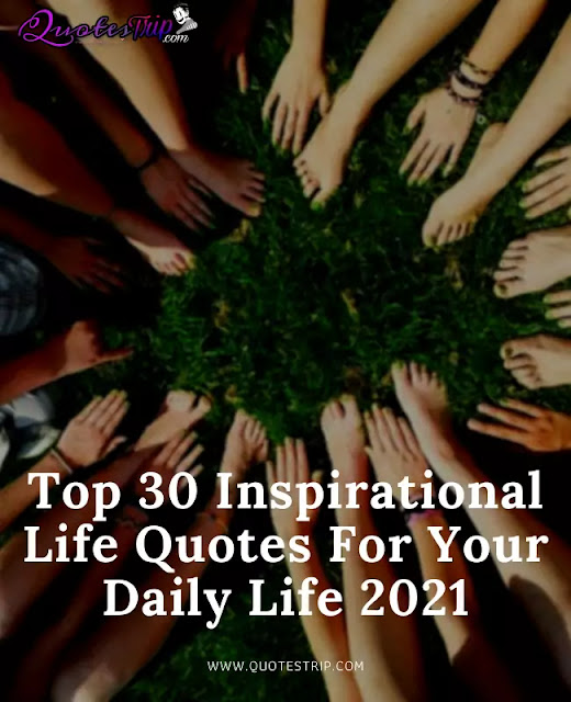 Top 30 Inspirational Life Quotes For Your Daily Life 2021
