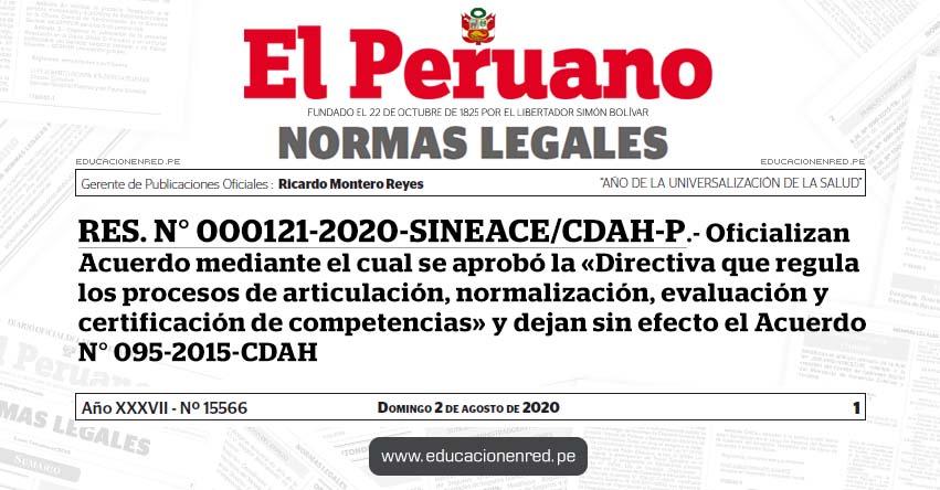 RES. N° 000121-2020-SINEACE/CDAH-P.- Oficializan Acuerdo mediante el cual se aprobó la «Directiva que regula los procesos de articulación, normalización, evaluación y certificación de competencias» y dejan sin efecto el Acuerdo N° 095-2015-CDAH