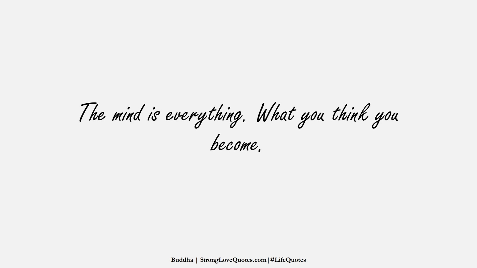 The mind is everything. What you think you become. (Buddha);  #LifeQuotes