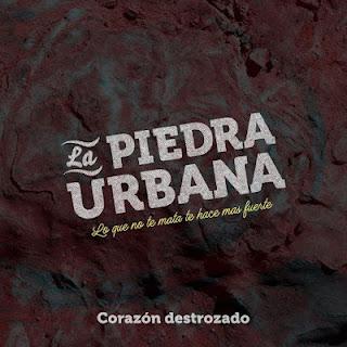 LA PIEDRA URBANA - CORAZON DESTROZADO