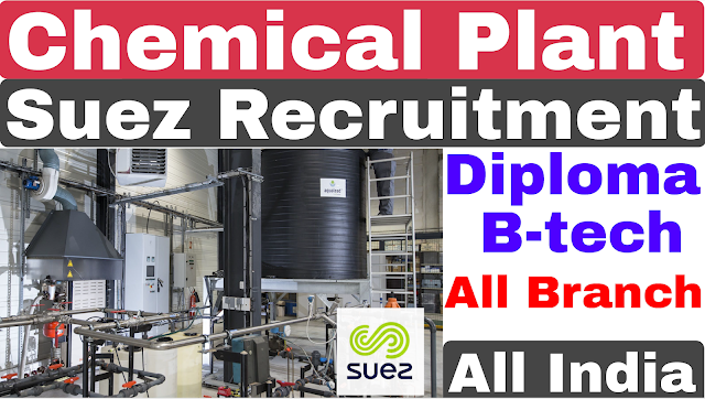 Chemical Plant Recruitment | Diploma B-tech | All branch | Private Job | Suez Recruitment