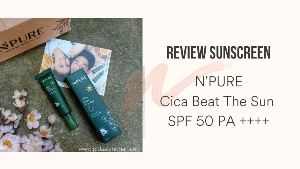 Review Sunscreen N'PURE Cica Beat The Sun SPF 50 PA ++++